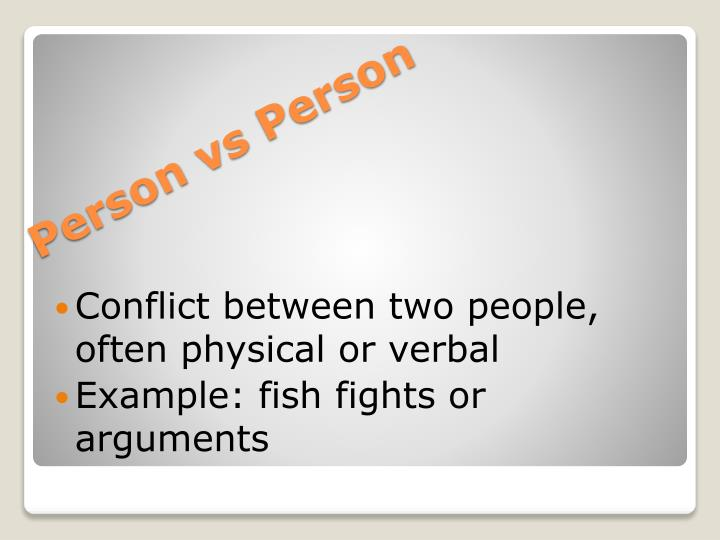 Conflict between two people, often physical or verbal