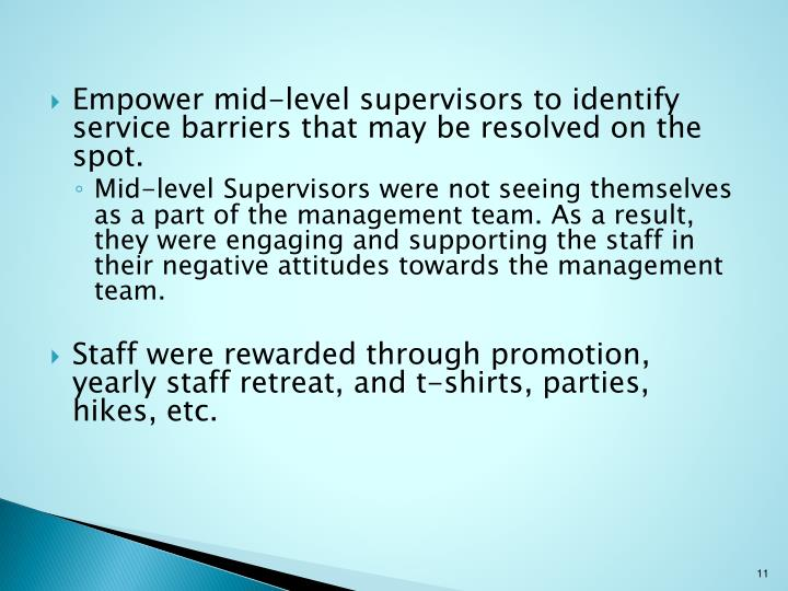 Empower mid-level supervisors to identify service barriers that may be resolved on the spot.