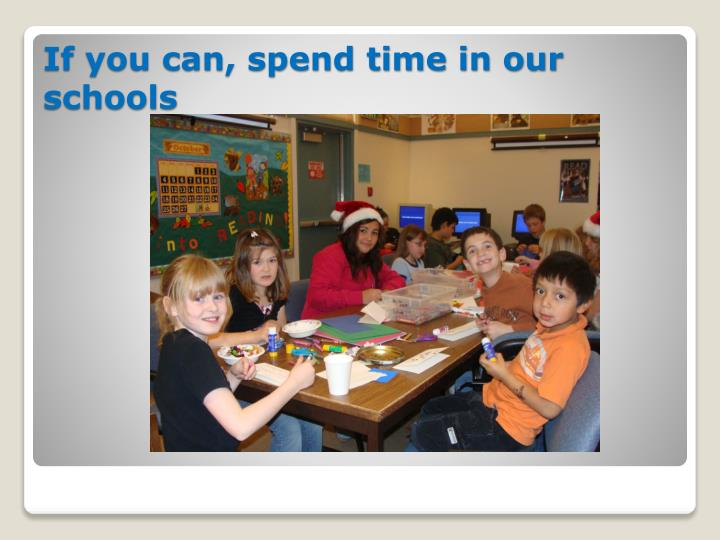 If you can, spend time in our schools