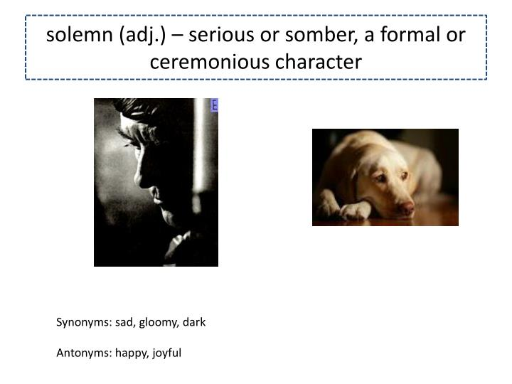 Solemn adj serious or somber a formal or ceremonious character