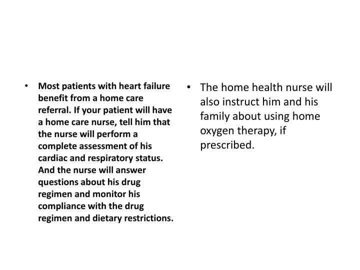 The home health nurse will