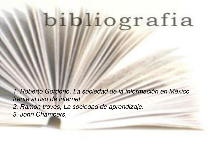 1. Roberto Gordono, La sociedad de la información en México frente al uso de internet.