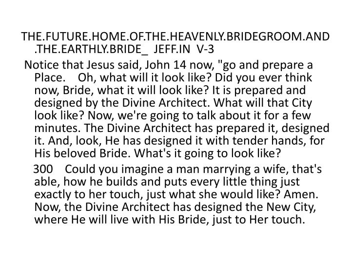 THE.FUTURE.HOME.OF.THE.HEAVENLY.BRIDEGROOM.AND.THE.EARTHLY.BRIDE_  JEFF.IN  V-3