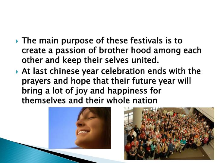 The main purpose of these festivals is to create a passion of brother hood among each other and keep their selves united.