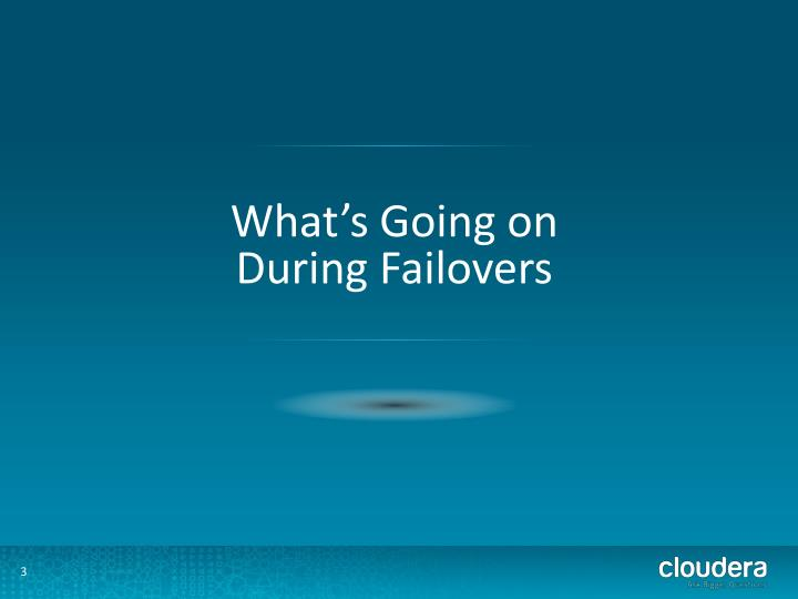 What's Going on During Failovers