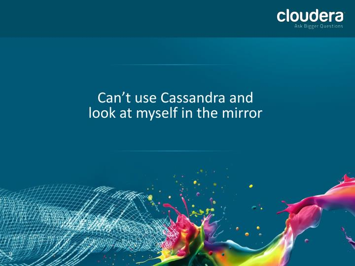 Can't use Cassandra and look at myself in the mirror