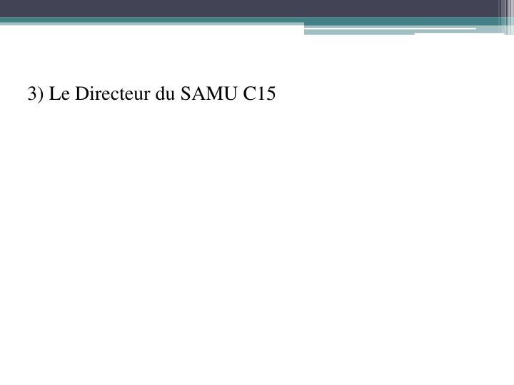 3) Le Directeur du SAMU C15