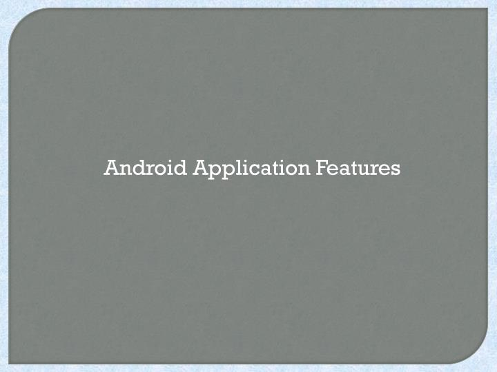 Android Application Features