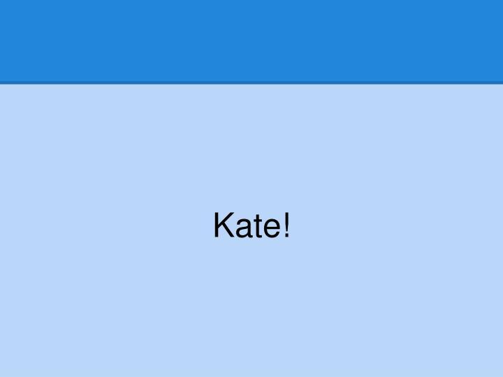Kate!