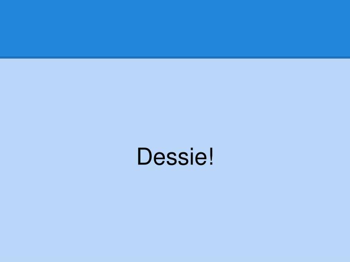 Dessie!