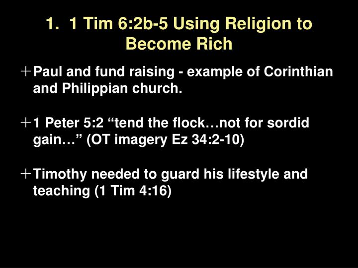 1.  1 Tim 6:2b-5 Using Religion to Become Rich