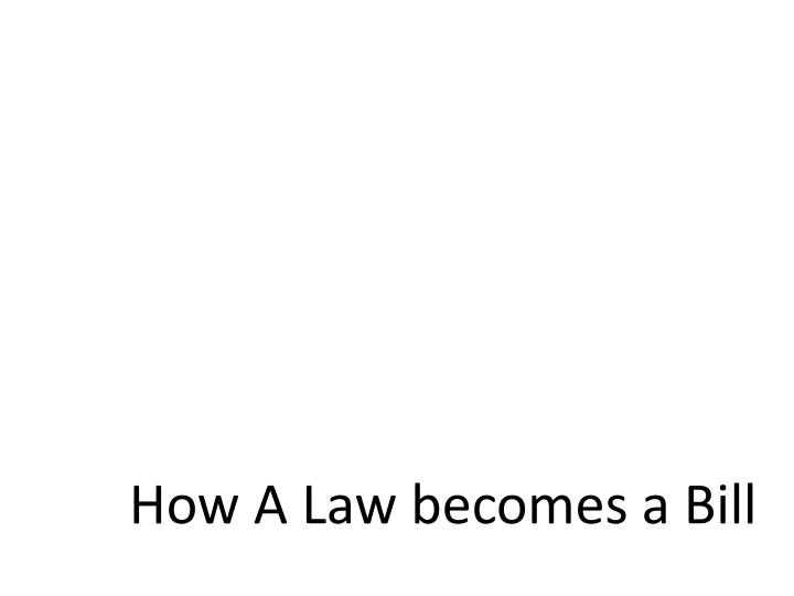 How A Law becomes a Bill