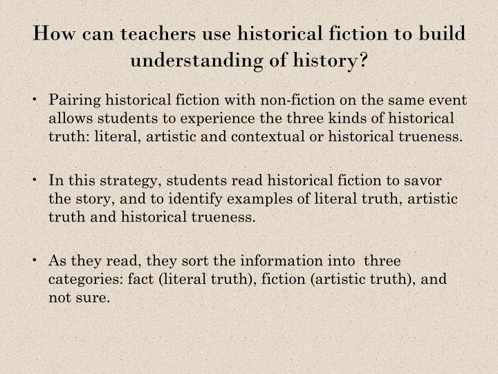 How can teachers use historical fiction to build understanding of history?
