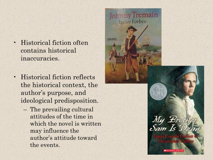 Historical fiction often contains historical inaccuracies.