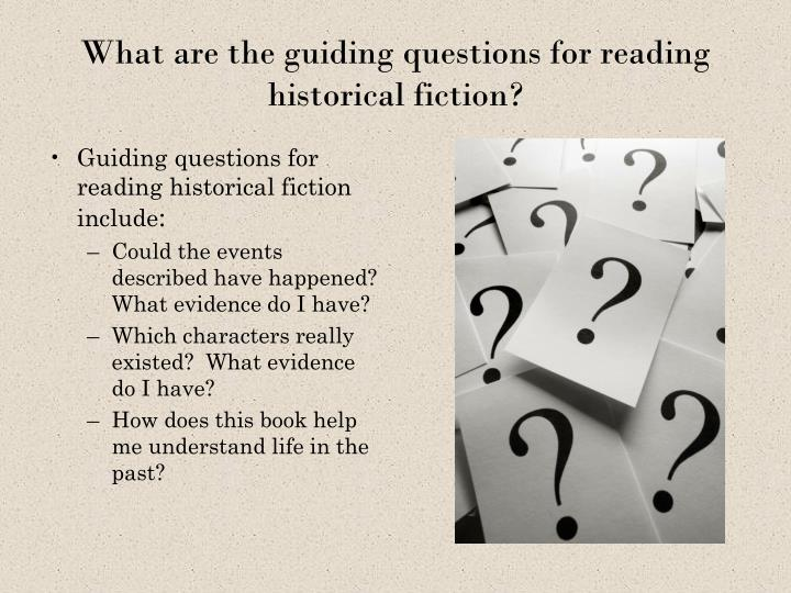 What are the guiding questions for reading historical fiction?