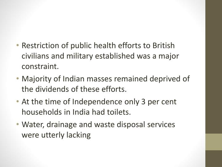 Restriction of public health efforts to British civilians and military established was a major constraint.