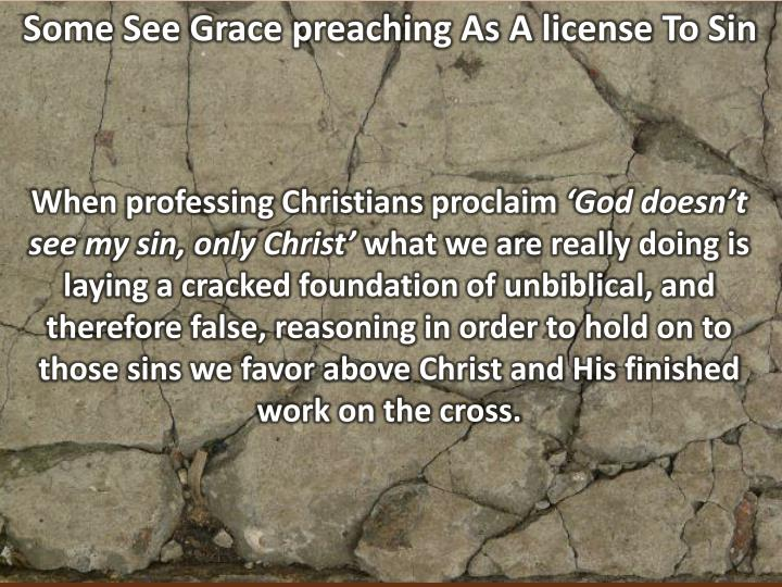 Some See Grace preaching As A license To Sin