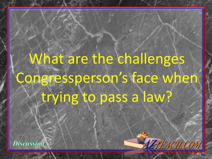 What are the challenges Congressperson's face when trying to pass a law?