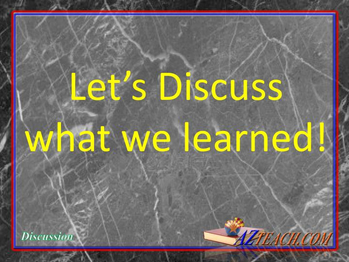 Let's Discuss what we learned!