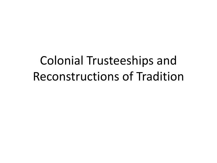 Colonial Trusteeships and Reconstructions of Tradition