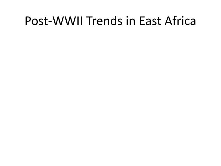 Post-WWII Trends in East Africa