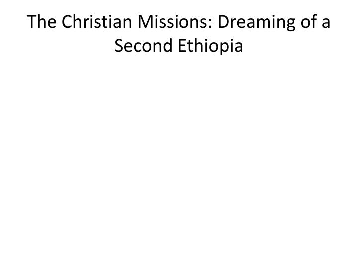 The Christian Missions: Dreaming of a Second Ethiopia