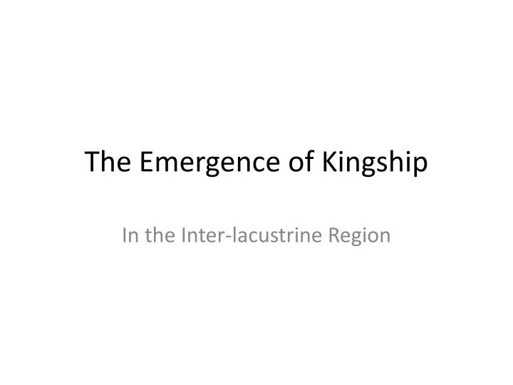 The Emergence of Kingship