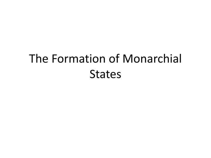 The Formation of Monarchial States