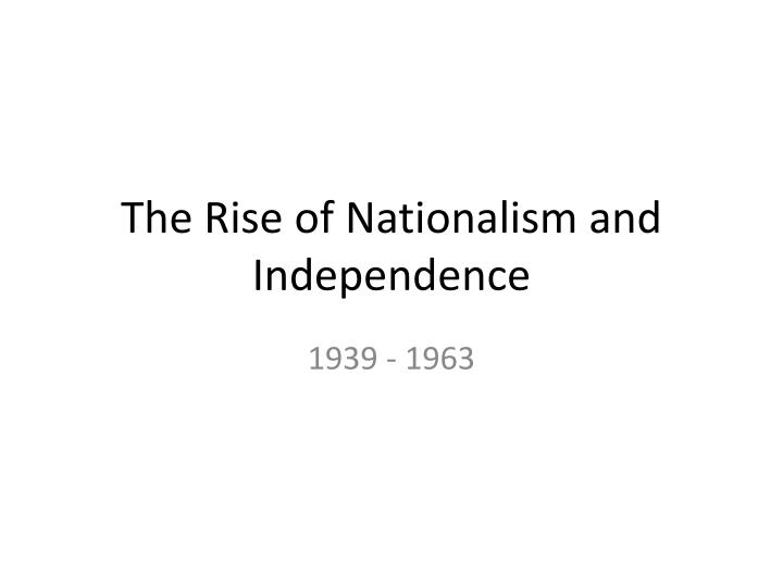 The Rise of Nationalism and Independence