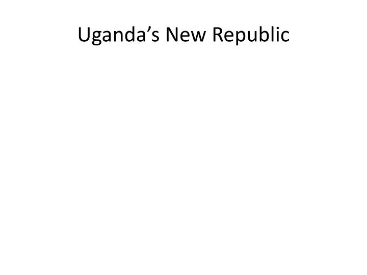 Uganda's New Republic