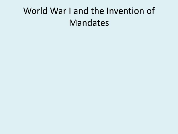 World War I and the Invention of Mandates