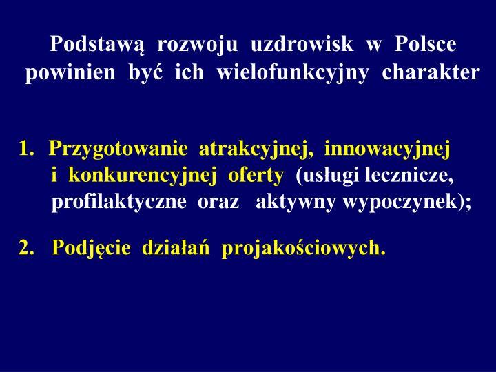 Podstawą  rozwoju  uzdrowisk  w  Polsce  powinien  być  ich  wielofunkcyjny  charakter