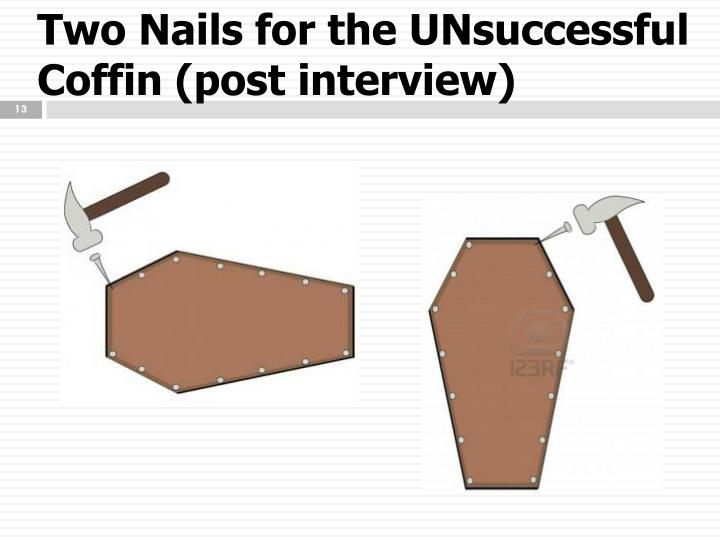 Two Nails for the UNsuccessful Coffin (post interview)