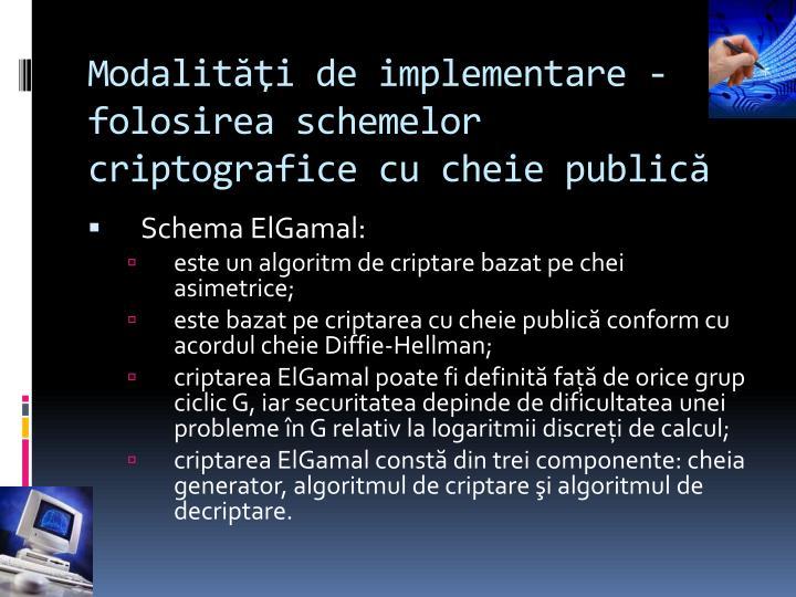 Modalităţi de implementare - folosirea schemelor criptografice cu cheie publică