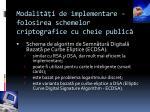 modalit i de implementare folosirea schemelor criptografice cu cheie public3