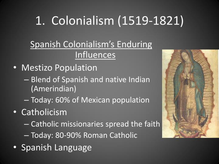 1.  Colonialism (1519-1821)