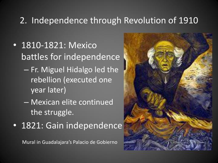 2.  Independence through Revolution of 1910