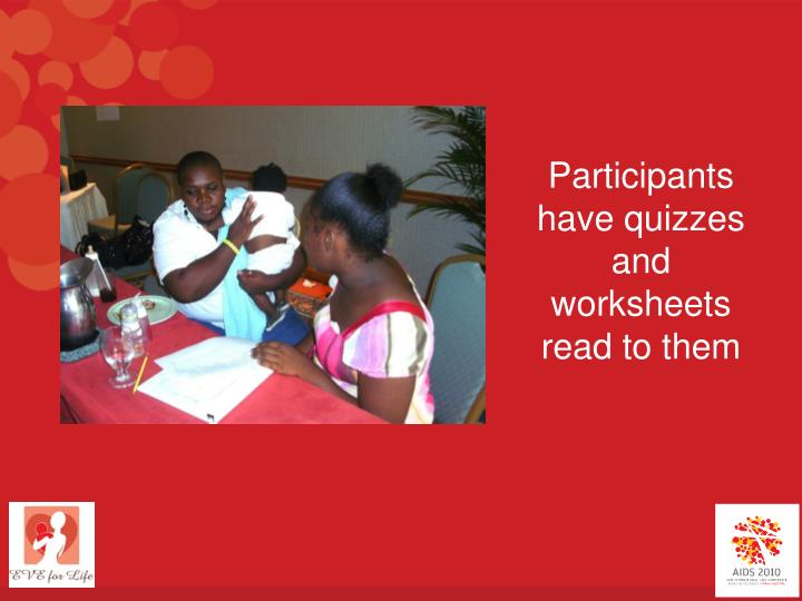 Participants  have quizzes and worksheets read to them