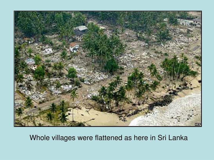 Whole villages were flattened as here in Sri Lanka
