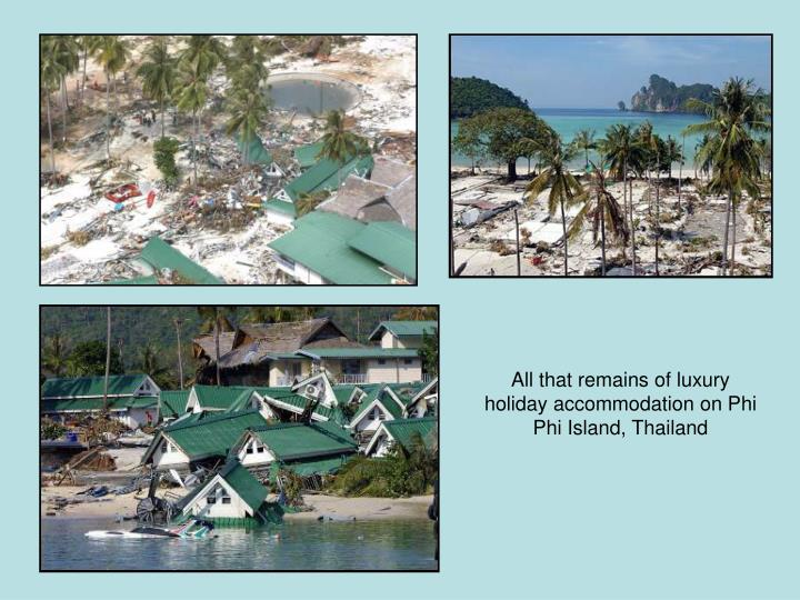All that remains of luxury holiday accommodation on Phi Phi Island, Thailand