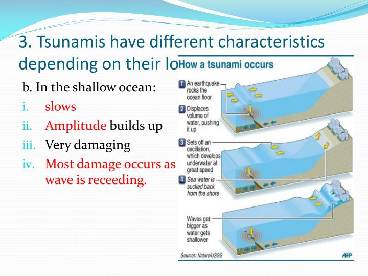 3. Tsunamis have different characteristics depending on their location