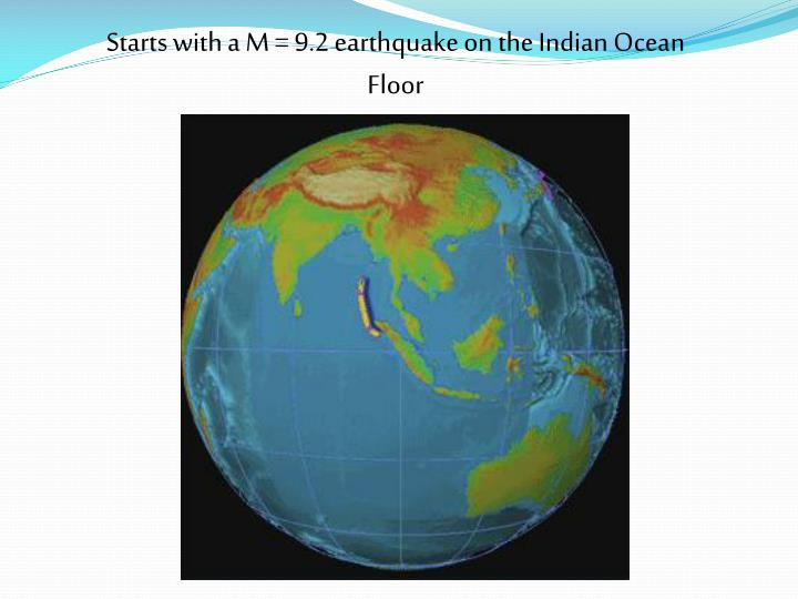 Starts with a M = 9.2 earthquake on the Indian Ocean Floor