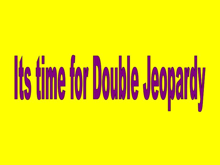 Its time for Double Jeopardy