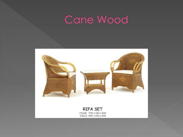 Cane Wood