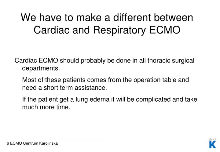 We have to make a different between Cardiac and Respiratory ECMO