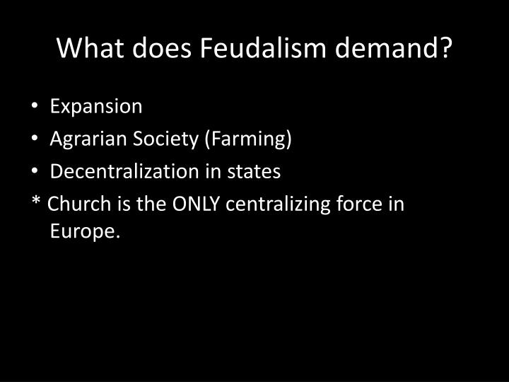 What does Feudalism demand?