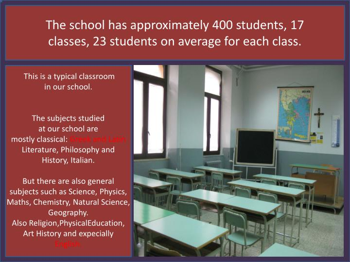 The school has approximately 400 students, 17 classes, 23 students on average for each class.
