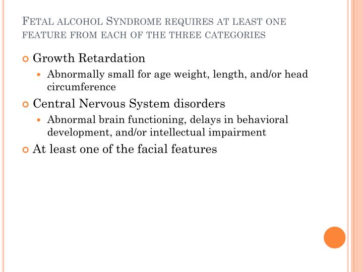 Fetal alcohol Syndrome requires at least one feature from each of the three categories