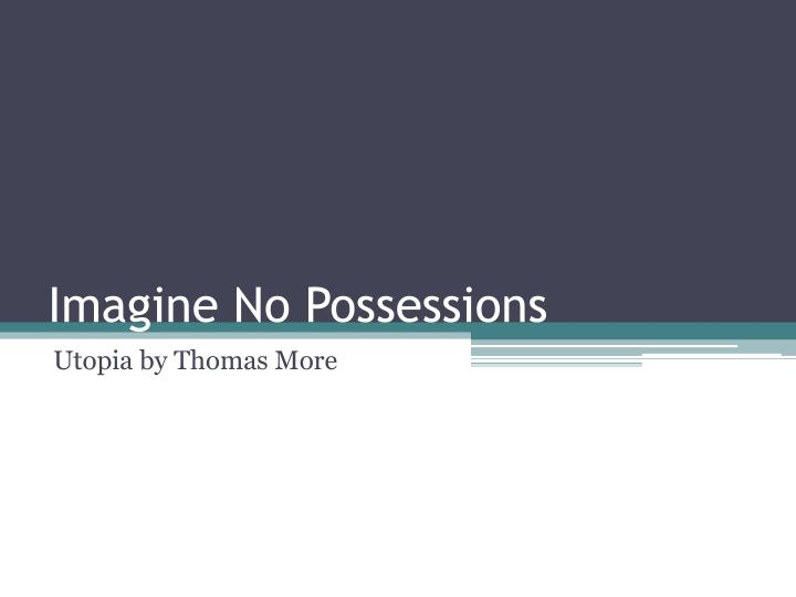Imagine no possessions