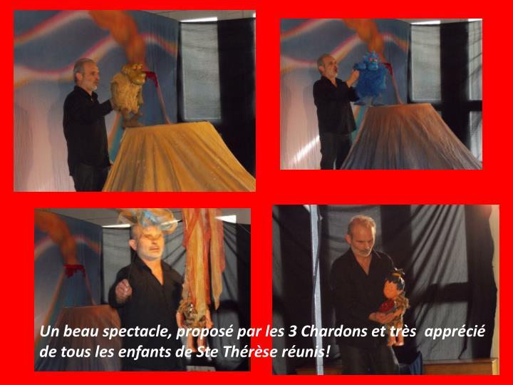 Un beau spectacle, proposé par les 3 Chardons et très apprécié de tous les enfants de Ste Thérèse réunis!